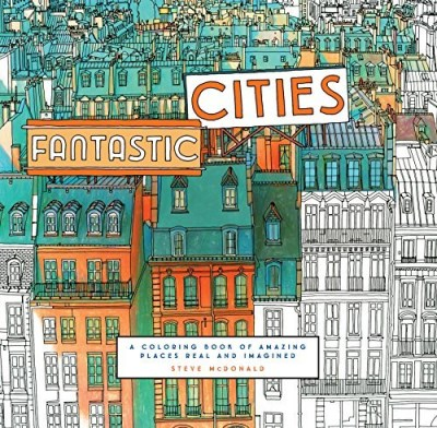 Steve Mcdonald Fantastic Cities A Coloring Book Of Amazing Places Real And Imagin