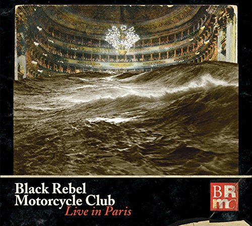 Black Rebel Motorcycle Club Live In Paris Live In Paris