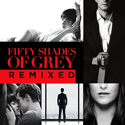 Fifty Shades Of Grey Remixes Fifty Shades Of Grey Remixes Soundtrack
