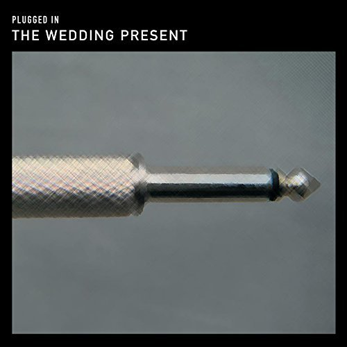 Wedding Present Plugged In Plugged In