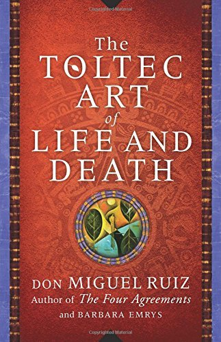 Don Miguel Ruiz The Toltec Art Of Life And Death A Story Of Discovery