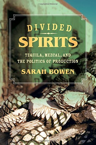 Sarah Bowen Divided Spirits Tequila Mezcal And The Politics Of Production