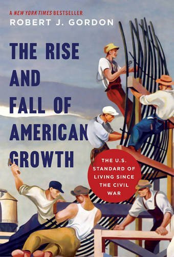 Robert J. Gordon The Rise And Fall Of American Growth The U.S. Standard Of Living Since The Civil War