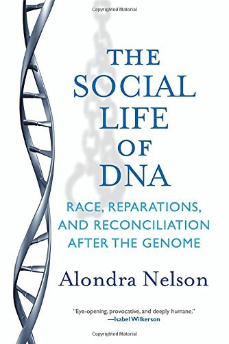 Alondra Nelson The Social Life Of Dna Race Reparations And Reconciliation After The G