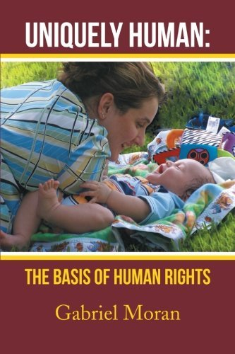 Gabriel Moran Uniquely Human The Basis Of Human Rights