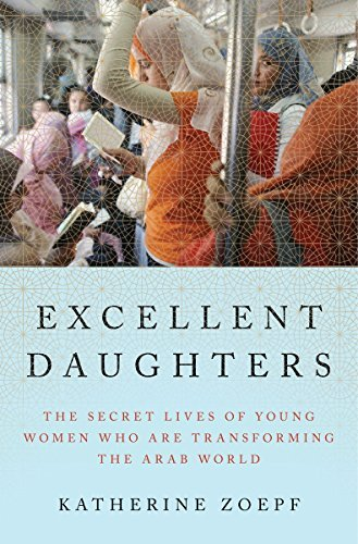 Katherine Zoepf Excellent Daughters The Secret Lives Of Young Women Who Are Transform