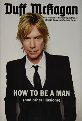 Duff Mckagan How To Be A Man (and Other Illusions)