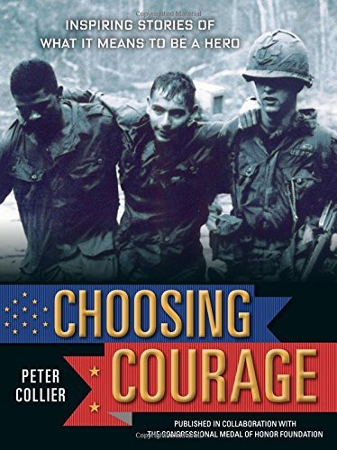 Peter Collier Choosing Courage Inspiring Stories Of What It Means To Be A Hero