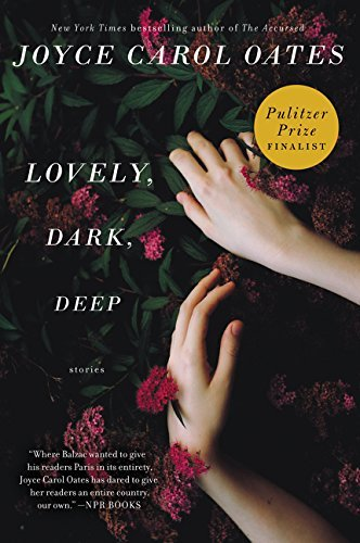 Joyce Carol Oates Lovely Dark Deep Stories