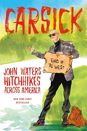 John Waters Carsick John Waters Hitchhikes Across America