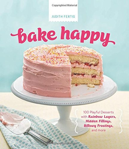 Judith Fertig Bake Happy 100 Playful Desserts With Rainbow Layers Hidden