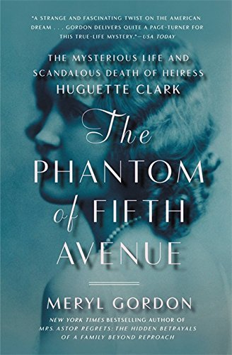 Meryl Gordon The Phantom Of Fifth Avenue The Mysterious Life And Scandalous Death Of Heire