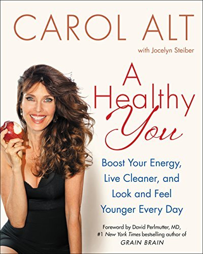 Carol Alt A Healthy You Boost Your Energy Live Cleaner And Look And Fee
