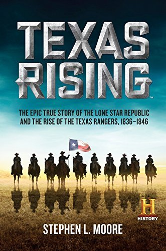 Stephen L. Moore Texas Rising The Epic True Story Of The Lone Star Republic And