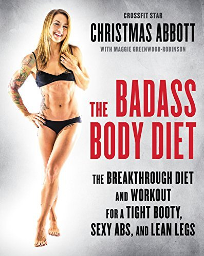 Christmas Abbott The Badass Body Diet The Breakthrough Diet And Workout For A Tight Boo