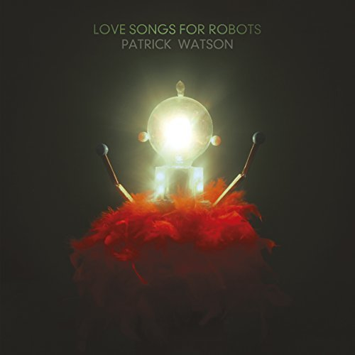 Patrick Watson Love Songs For Robots