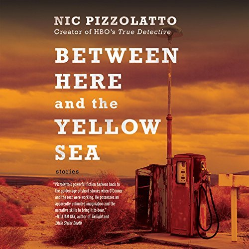 Nic Pizzolatto Between Here And The Yellow Sea