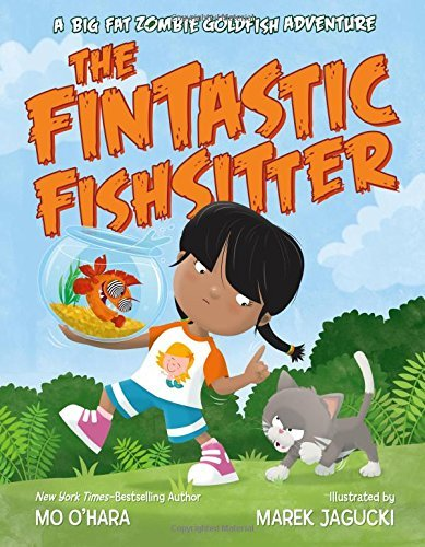 Mo O'hara The Fintastic Fishsitter A Big Fat Zombie Goldfish Adventure