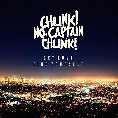 Chunk? No Captain Chunk! Get Lost Find Yourself Get Lost Find Yourself