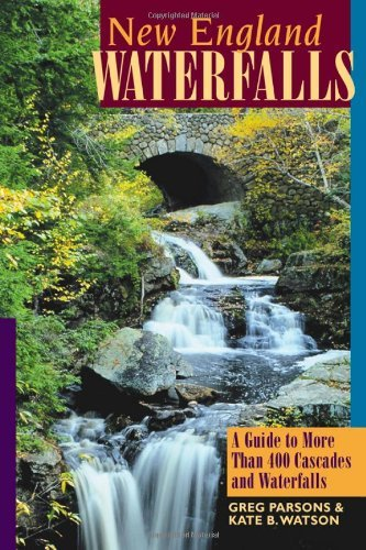 Greg Parsons New England Waterfalls A Guide To More Than 400 Cascades And Waterfalls 0002 Edition;