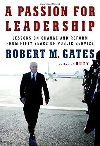 Robert M. Gates A Passion For Leadership Lessons On Change And Reform From Fifty Years Of