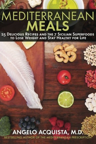 Angelo Acquista Mediterranean Meals 25 Delicious Recipes And The 7 Sicilian Superfood