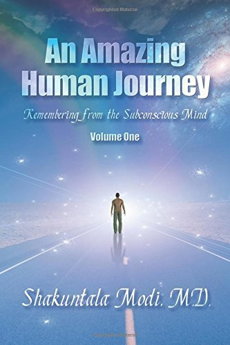 M. D. Shakuntala Modi An Amazing Human Journey Remembering From The Subconscious Mind Volume One