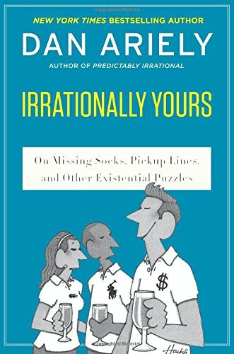 Dan Ariely Irrationally Yours On Missing Socks Pickup Lines And Other Existen