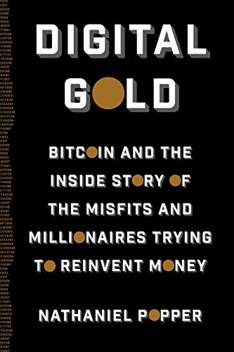 Nathaniel Popper Digital Gold Bitcoin And The Inside Story Of The Misfits And M