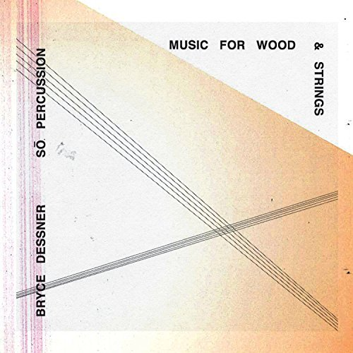 Bryce Dessner Music For Wood & Strings