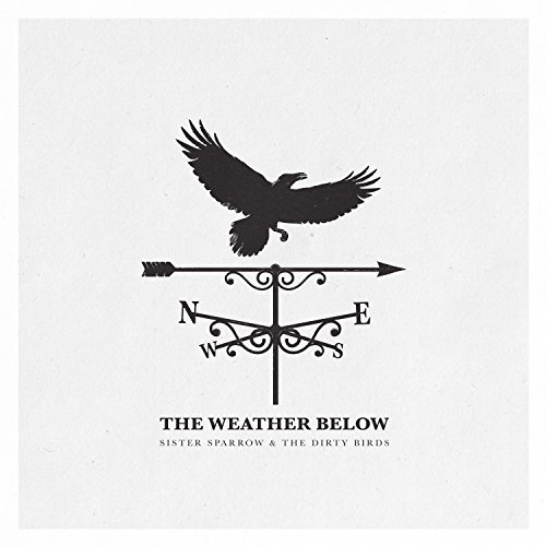 Sister Sparrow Dirty Birds Weather Below