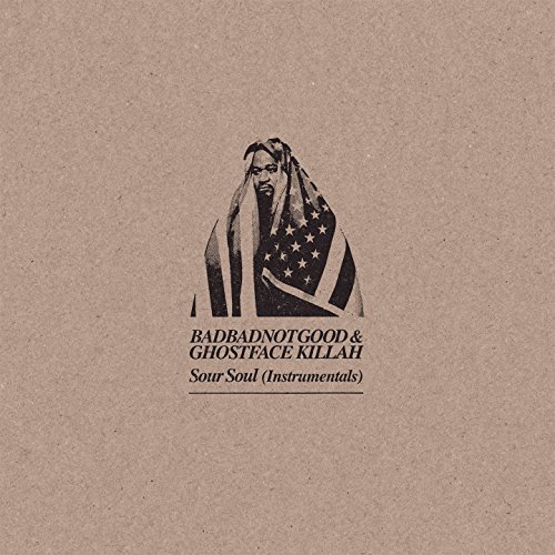 Badbadnotgood & Ghostface Killah Sour Soul (instrumentals)