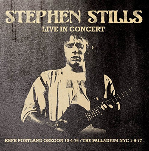 Stephen Stills Live In Concert Kbfh Portland Oregon 10 4 76 & The Palladium Nyc 1 9 77 Live In Concert Kbfh Portland Oregon 0 4 76