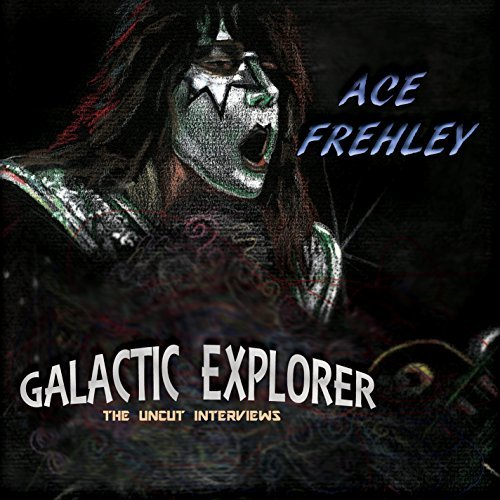 Ace Frehley Galactic Explorer The Uncut I