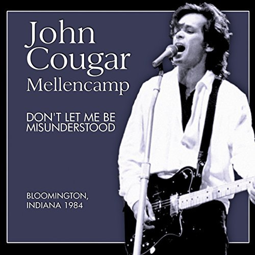 John Cougar Mellencamp Don't Let Me Be Misunderstood