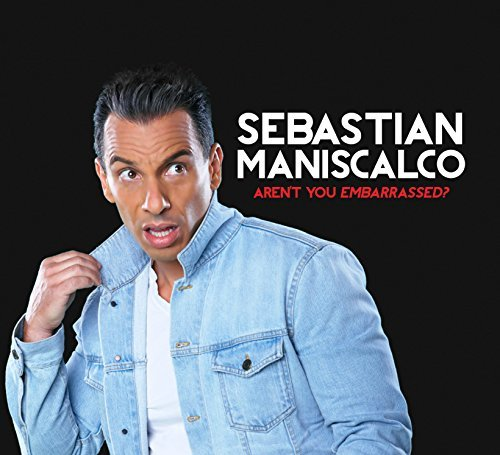 Sebastian Maniscalco Aren't You Embarassed