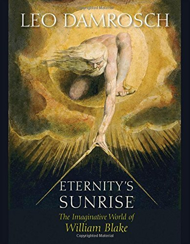 Leo Damrosch Eternity's Sunrise The Imaginative World Of William Blake