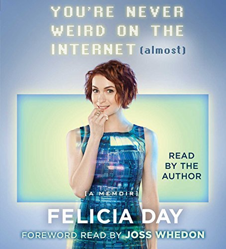 Felicia Day You're Never Weird On The Internet (almost) A Memoir
