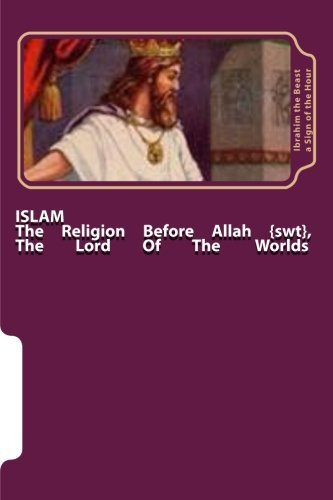 Ibrahim The Beast A. Sign Of The Hour Islam The Religion Before Allah {swt} The Lord Of The