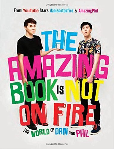 Dan Howell The Amazing Book Is Not On Fire The World Of Dan And Phil