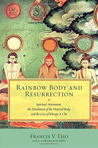 Francis V. Tiso Rainbow Body And Resurrection Spiritual Attainment The Dissolution Of The Mate
