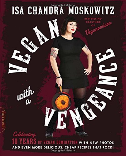 Isa Chandra Moskowitz Vegan With A Vengeance 10th Anniversary Edition Over 150 Delicious Cheap Animal Free Recipes Th 0010 Edition;tenth Anniversa