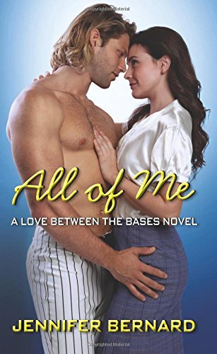 Jennifer Bernard All Of Me A Love Between The Bases Novel