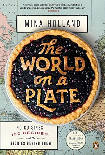 Mina Holland The World On A Plate 40 Cuisines 100 Recipes And The Stories Behind