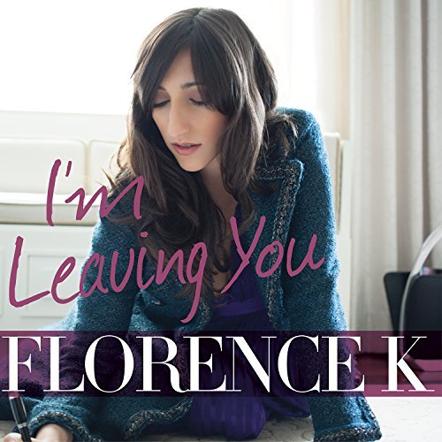 Florence K I'm Leaving You I'm Leaving You