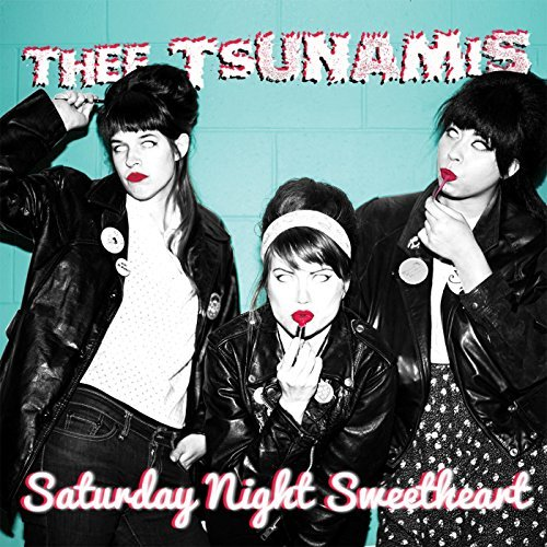 Thee Tsunamis Saturday Night Sweetheart Saturday Night Sweetheart