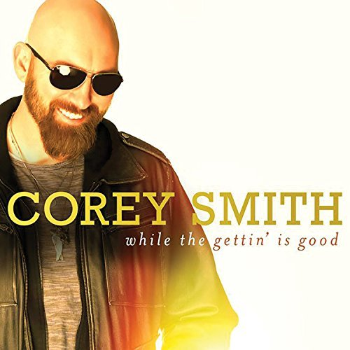 Corey Smith While The Gettin Is Good