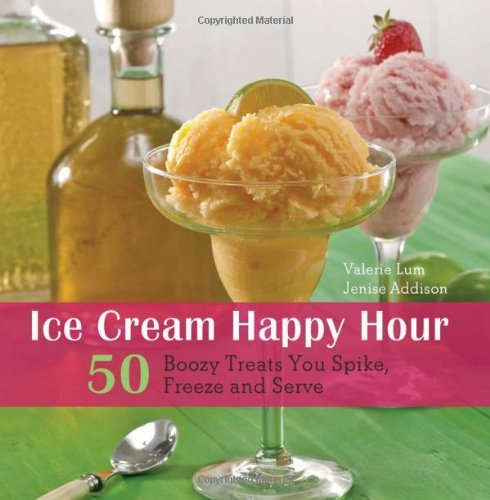 Valerie Lum Ice Cream Happy Hour 50 Boozy Treats That You Spike And Freeze And Se