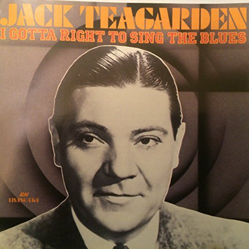Jack Teagarden I Gotta Right To Sing The Blues
