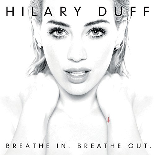 Hilary Duff Breath In. Breath Out. Breathe In. Breathe Out.